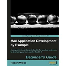 Mac Application Development by Example: Beginner's Guide (English Edition)