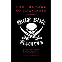 For The Sake of Heaviness: The History of Metal Blade Records (English Edition)