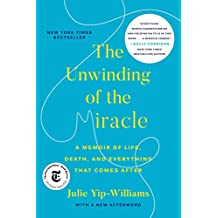 The Unwinding of the Miracle: A Memoir of Life, Death, and Everything That Comes After (English Edition)