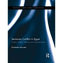 Sectarian Conflict in Egypt: Coptic Media, Identity and Representation (Routledge Studies in Middle Eastern Politics Book 43) (English Edition)