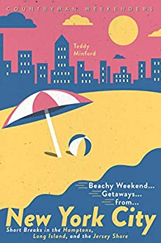 """""""Beachy Weekend Getaways from New York: Short Breaks in the Hamptons, Long Island, and the Jersey Shore (1st Edition) (English Edition)"""",作者:[Minford, Teddy]"""
