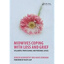Midwives Coping with Loss and Grief: Stillbirth, Professional and Personal Losses (English Edition)