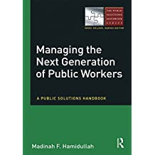 Managing the Next Generation of Public Workers: A Public Solutions Handbook (The Public Solutions Handbook Series) (English Edition)