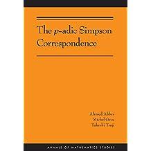 The p-adic Simpson Correspondence (AM-193) (Annals of Mathematics Studies Book 224) (English Edition)