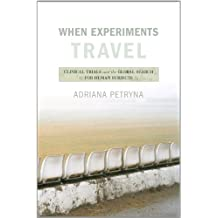 When Experiments Travel: Clinical Trials and the Global Search for Human Subjects (English Edition)