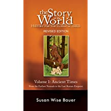 Story of the World, Vol. 1: History for the Classical Child: Ancient Times (Revised Second Edition)  (Vol. 1)  (Story of the World) (English Edition)