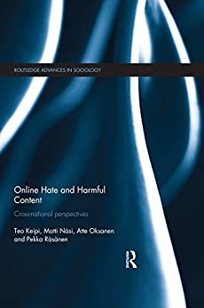 """Online Hate and Harmful Content: Cross-National Perspectives (Routledge Advances in Sociology Book 200) (English Edition)"",作者:[Keipi, Teo, Näsi, Matti, Oksanen, Atte, Räsänen, Pekka]"