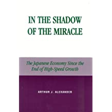 In the Shadow of the Miracle: The Japanese Economy Since the End of High-Speed Growth (Studies of Modern Japan) (English Edition)