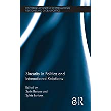 Sincerity in Politics and International Relations (Routledge Advances in International Relations and Global Politics Book 130) (English Edition)