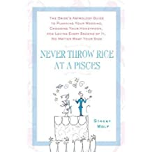 Never Throw Rice at a Pisces: The Bride's Astrology Guide to Planning Your Wedding, Choosing Your Honeymoon, and Loving Every Second of It, No Matter What Your Sign (English Edition)