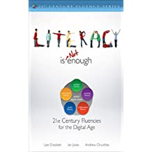 Literacy Is NOT Enough: 21st Century Fluencies for the Digital Age (The 21st Century Fluency Series) (English Edition)