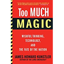 Too Much Magic: Wishful Thinking, Technology, and the Fate of the Nation (English Edition)