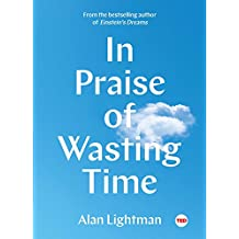 In Praise of Wasting Time (TED Books) (English Edition)