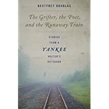 The Grifter, the Poet, and the Runaway Train: Stories from a Yankee Writer's Notebook (English Edition)