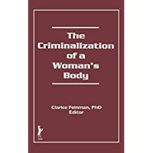 The Criminalization of a Woman's Body (Women & Criminal Justice Series) (English Edition)