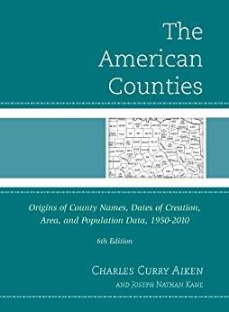"""""""The American Counties: Origins of County Names, Dates of Creation, Area, and Population Data, 1950-2010 (English Edition)"""",作者:[Aiken, Charles Curry, Kane, Joseph Nathan]"""