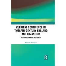 Clerical Continence in Twelfth-Century England and Byzantium: Property, Family, and Purity (English Edition)