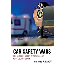 Car Safety Wars: One Hundred Years of Technology, Politics, and Death (English Edition)