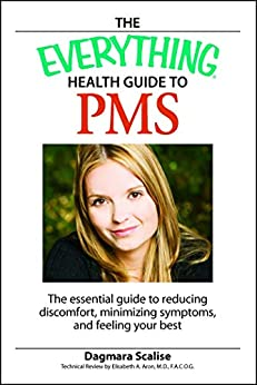"""""""The Everything Health Guide to PMS: The Essential Guide to Reducing Discomfort, Minimizing Symptoms, and Feeling your Best (Everything®) (English Edition)"""",作者:[Scalis, Dagmara]"""