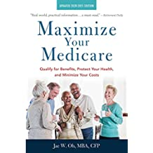Maximize Your Medicare: 2020-2021 Edition: Qualify for Benefits, Protect Your Health, and Minimize Your Costs (English Edition)