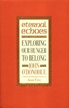 """Eternal Echoes: Exploring Our Hunger To Belong (English Edition)"",作者:[John O'Donohue]"