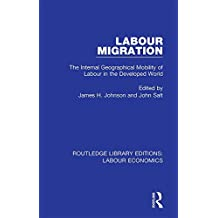 Labour Migration: The Internal Geographical Mobility of Labour in the Developed World (Routledge Library Editions: Labour Economics Book 10) (English Edition)
