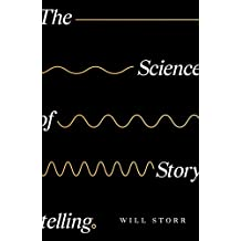 The Science of Storytelling: Why Stories Make Us Human, and How to Tell Them Better (English Edition)