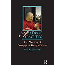 The Tact of Teaching: The Meaning of Pedagogical Thoughtfulness (English Edition)