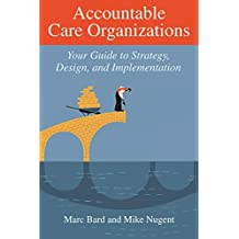 Accountable Care Organizations: Your Guide to Strategy, Design, and Implementation (ACHE Management) (English Edition)