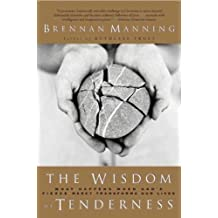 The Wisdom of Tenderness: What happens when God's firece mercy transforms our lives (English Edition)
