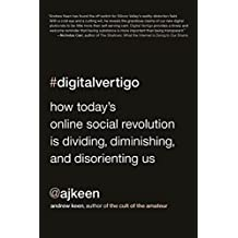 Digital Vertigo: How Today's Online Social Revolution Is Dividing, Diminishing, and Disorienting Us (English Edition)