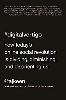 """Digital Vertigo: How Today's Online Social Revolution Is Dividing, Diminishing, and Disorienting Us (English Edition)"",作者:[Keen, Andrew]"
