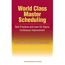 World Class Master Scheduling: Best Practices and Lean Six Sigma Continuous Improvement (English Edition)