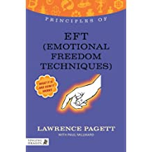 Principles of EFT (Emotional Freedom Technique): What it is, how it works, and what it can do for you (Discovering Holistic Health) (English Edition)