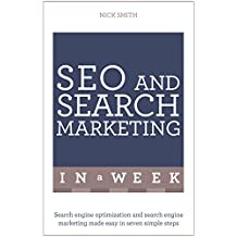 SEO And Search Marketing In A Week: Search Engine Optimization And Search Engine Marketing Made Easy In Seven Simple Steps (English Edition)