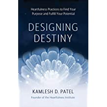Designing Destiny: Heartfulness Practices to Find Your Purpose and Fulfill Your Potential (English Edition)
