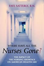 Where Have All the Nurses Gone? The Impact of the Nursing Shortage on American Healthcare (English Edition)