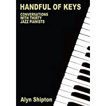 Handful of Keys: Conversations with 30 Jazz Pianists (English Edition)