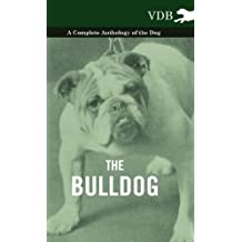 The Bulldog - A Complete Anthology of the Dog - (English Edition)