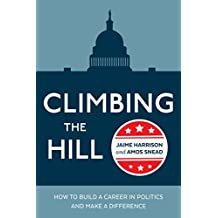 Climbing the Hill: How to Build a Career in Politics and Make a Difference (English Edition)