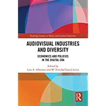 Audio-Visual Industries and Diversity: Economics and Policies in the Digital Era (Routledge Studies in Media and Cultural Industries Book 4) (English Edition)