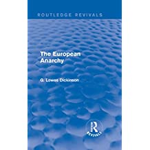 The European Anarchy (Routledge Revivals: Collected Works of G. Lowes Dickinson) (English Edition)