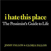 I Hate This Place: The Pessimist's Guide to Life (English Edition)
