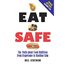 Eat Safe: The Truth about Additives from Aspartame to Xanthan Gum (English Edition)