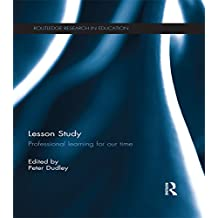 Lesson Study: Professional learning for our time (Routledge Research in Education Book 126) (English Edition)