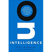On Intelligence: How a New Understanding of the Brain Will Lead to the Creation of Truly Intelligent Machines (English Edition)