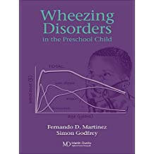 Wheezing Disorders in the Pre-School Child: Pathogenesis and Management (English Edition)
