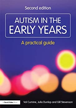 """Autism in the Early Years: A Practical Guide (Resource Materials for Teachers) (English Edition)"",作者:[Cumine, Val, Dunlop, Julia, Stevenson, Gill]"
