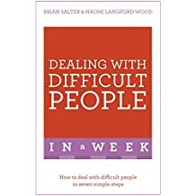 Dealing With Difficult People In A Week: How To Deal With Difficult People In Seven Simple Steps (English Edition)