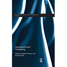 International Sports Volunteering (Routledge Research in Sport, Culture and Society) (English Edition)